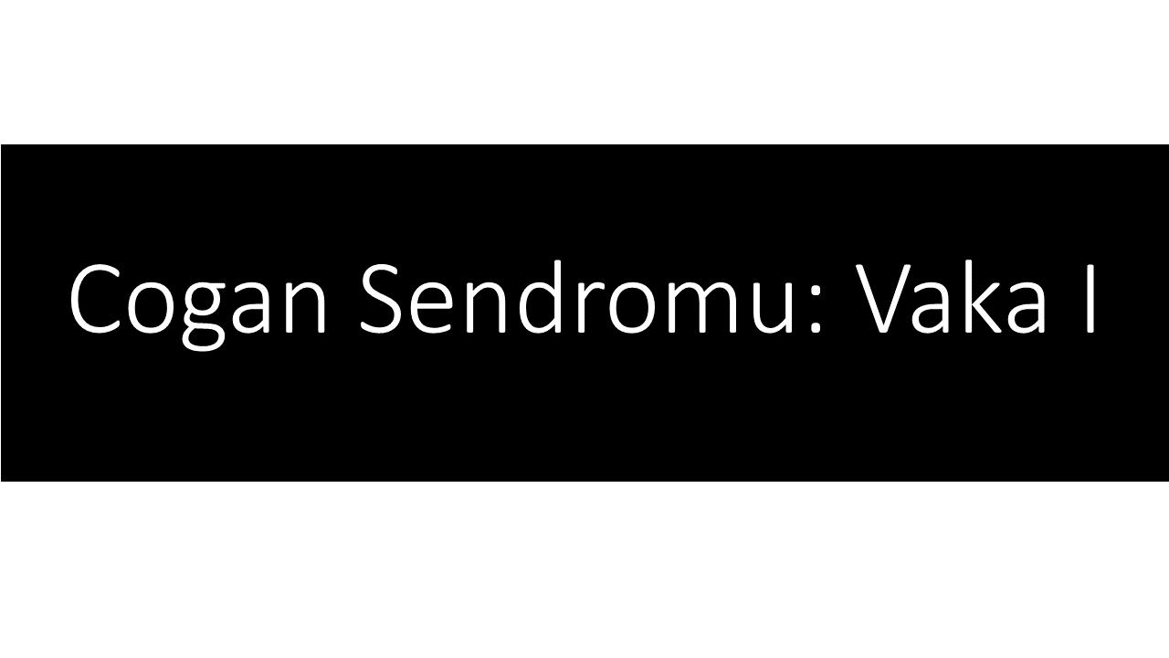 Cogan Sendromuna: Vaka I
