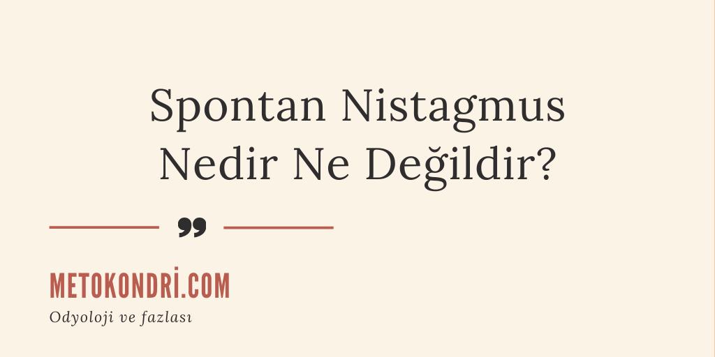 Spontan Nistagmus Nedir Nasıl Gözlenir ?
