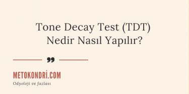 Tone Decay Testi (TDT) Nedir Nasıl Yapılır?