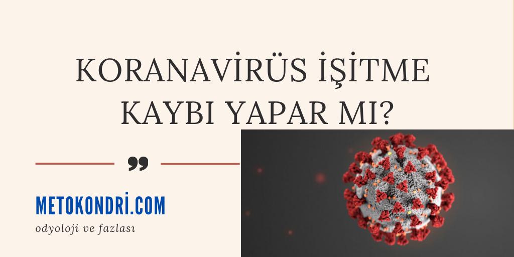 Koronavirüs İşitme Kaybı Yapar mı? Covid-19
